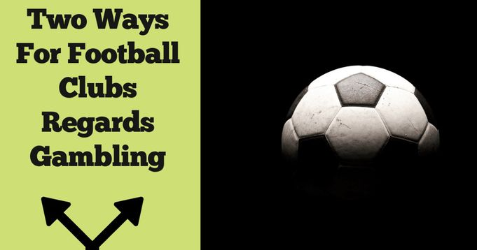 Two Ways For Football Clubs Regards Gambling